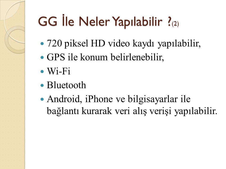 GG İ le Neler Yapılabilir ? (2) 720 piksel HD video kaydı yapılabilir, GPS ile konum belirlenebilir, Wi-Fi Bluetooth Android, iPhone ve bilgisayarlar