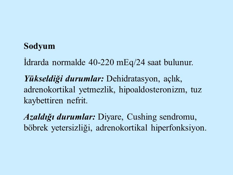 Sodyum İdrarda normalde 40-220 mEq/24 saat bulunur. Yükseldiği durumlar: Dehidratasyon, açlık, adrenokortikal yetmezlik, hipoaldosteronizm, tuz kaybet