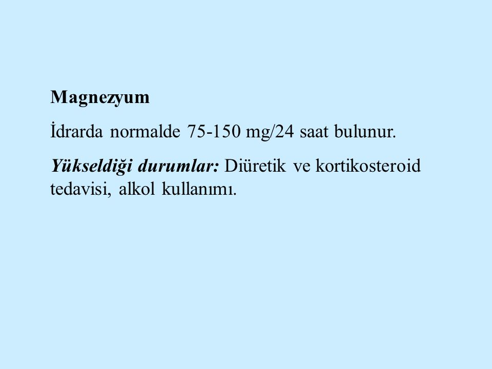 Magnezyum İdrarda normalde 75-150 mg/24 saat bulunur. Yükseldiği durumlar: Diüretik ve kortikosteroid tedavisi, alkol kullanımı.