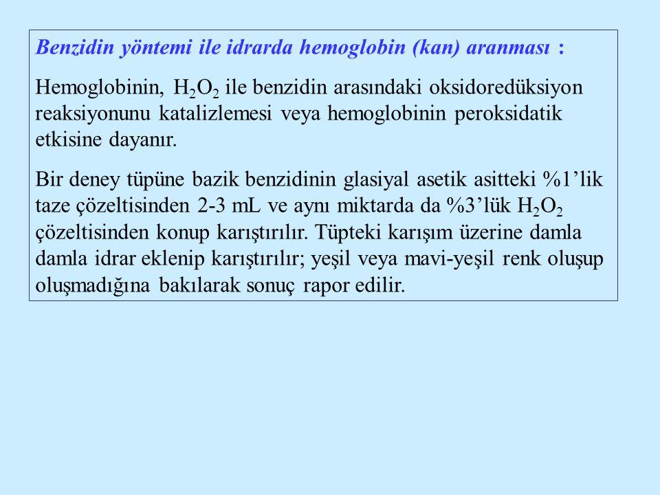 Benzidin yöntemi ile idrarda hemoglobin (kan) aranması : Hemoglobinin, H 2 O 2 ile benzidin arasındaki oksidoredüksiyon reaksiyonunu katalizlemesi vey