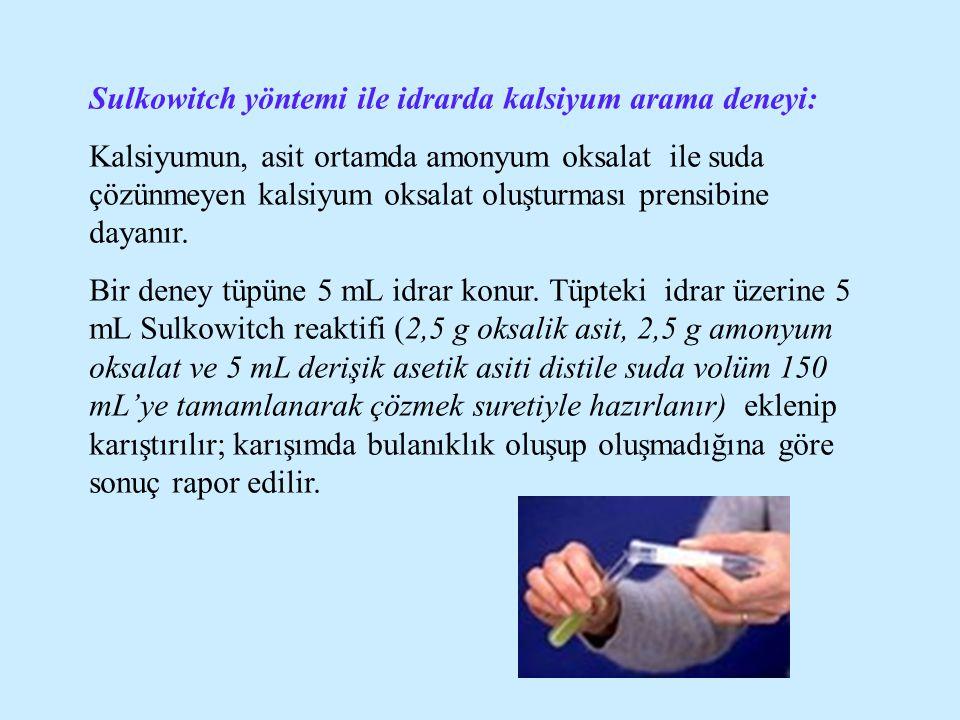 Sulkowitch yöntemi ile idrarda kalsiyum arama deneyi: Kalsiyumun, asit ortamda amonyum oksalat ile suda çözünmeyen kalsiyum oksalat oluşturması prensi