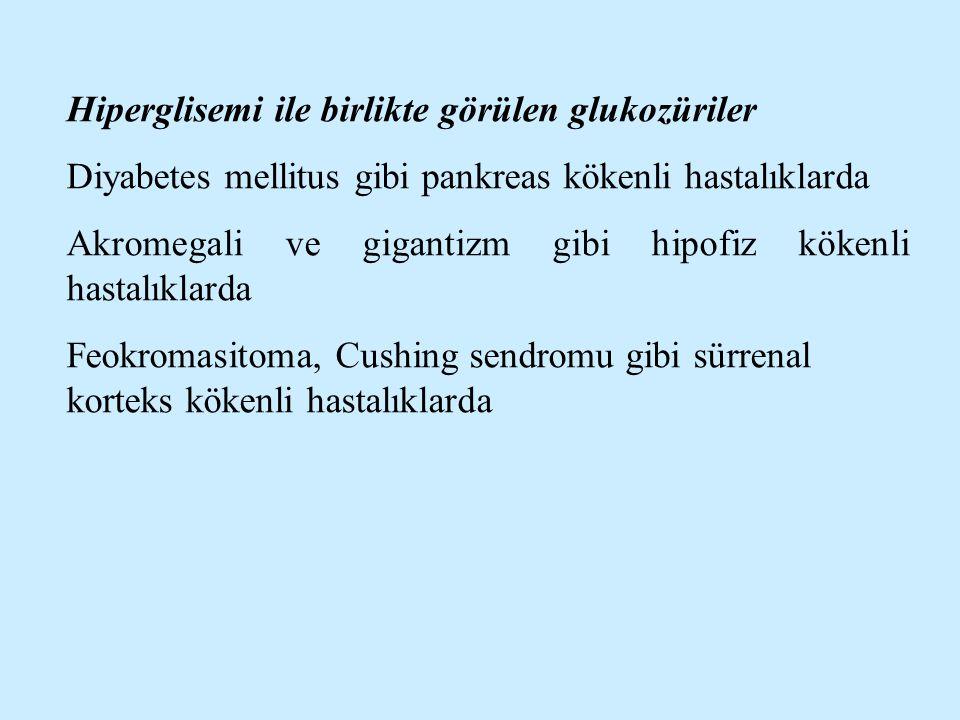 Hiperglisemi ile birlikte görülen glukozüriler Diyabetes mellitus gibi pankreas kökenli hastalıklarda Akromegali ve gigantizm gibi hipofiz kökenli has