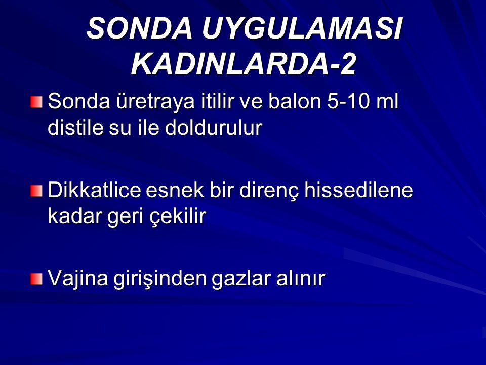 SONDA UYGULAMASI KADINLARDA-2 Sonda üretraya itilir ve balon 5-10 ml distile su ile doldurulur Dikkatlice esnek bir direnç hissedilene kadar geri çeki