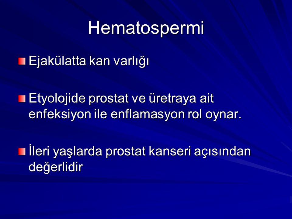 Hematospermi Ejakülatta kan varlığı Etyolojide prostat ve üretraya ait enfeksiyon ile enflamasyon rol oynar. İleri yaşlarda prostat kanseri açısından