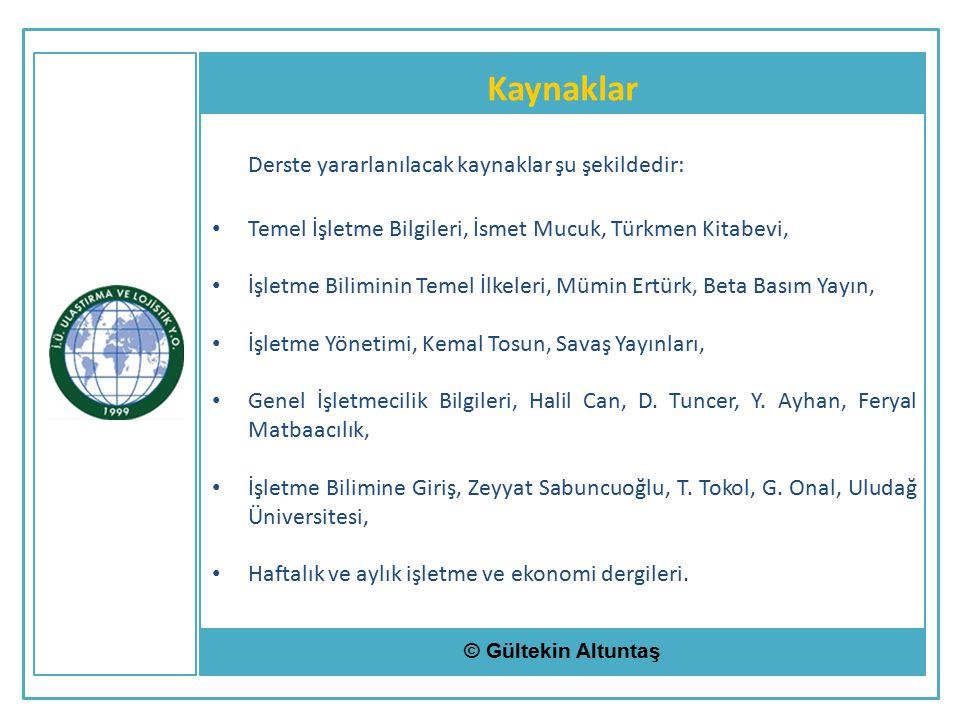 Kaynaklar © Gültekin Altuntaş Derste yararlanılacak kaynaklar şu şekildedir: Temel İşletme Bilgileri, İsmet Mucuk, Türkmen Kitabevi, İşletme Biliminin