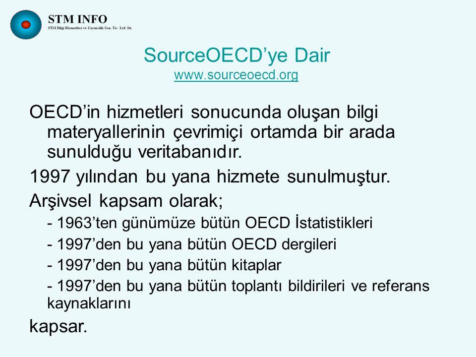 SourceOECD'ye Dair www.sourceoecd.org www.sourceoecd.org OECD'in hizmetleri sonucunda oluşan bilgi materyallerinin çevrimiçi ortamda bir arada sunulduğu veritabanıdır.