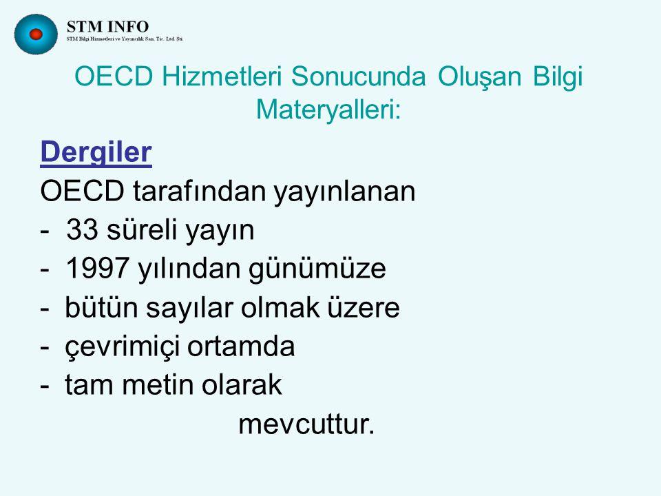 OECD Hizmetleri Sonucunda Oluşan Bilgi Materyalleri: Dergiler OECD tarafından yayınlanan - 33 süreli yayın -1997 yılından günümüze -bütün sayılar olmak üzere -çevrimiçi ortamda -tam metin olarak mevcuttur.