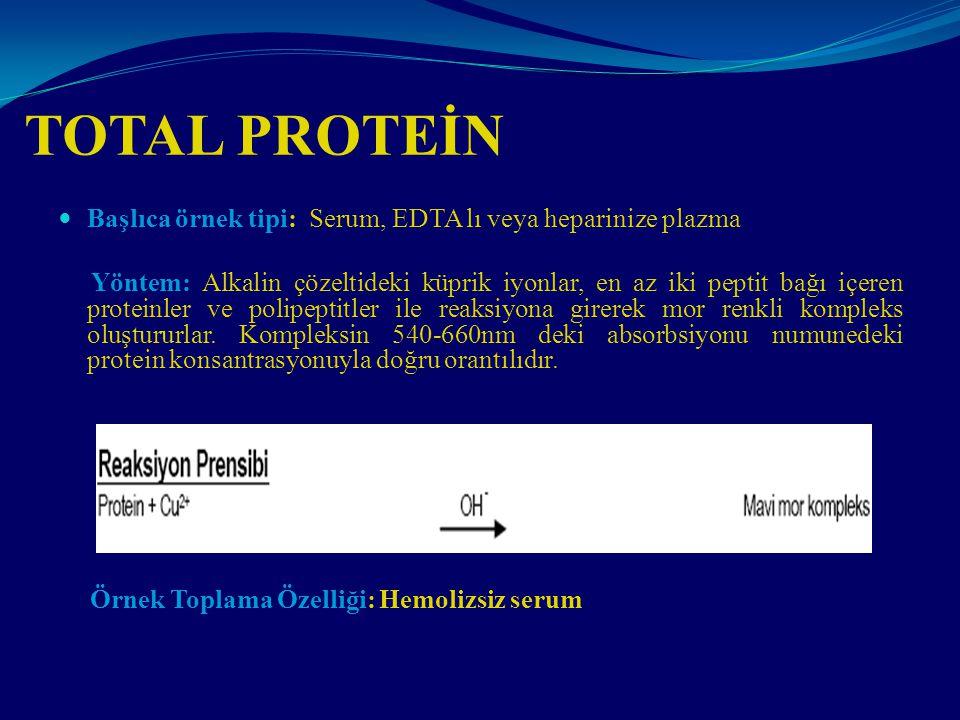 TOTAL PROTEİN Başlıca örnek tipi: Serum, EDTA lı veya heparinize plazma Yöntem: Alkalin çözeltideki küprik iyonlar, en az iki peptit bağı içeren prote