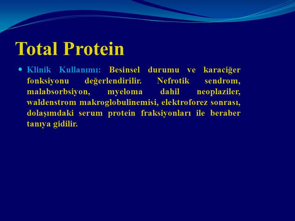Total Protein Klinik Kullanımı: Besinsel durumu ve karaciğer fonksiyonu değerlendirilir. Nefrotik sendrom, malabsorbsiyon, myeloma dahil neoplaziler,