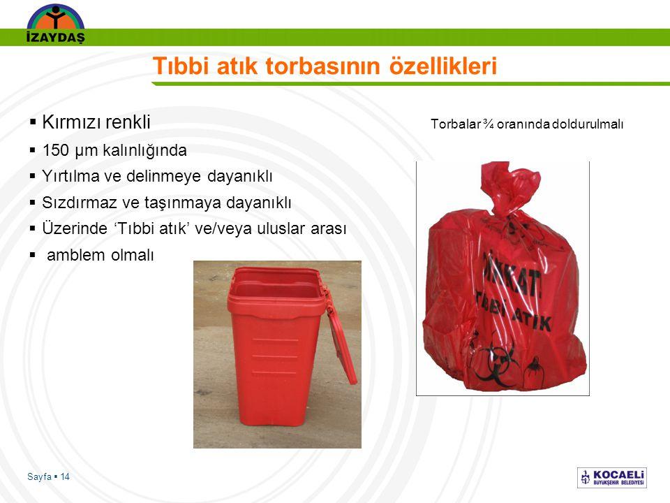 Sayfa  14 Tıbbi atık torbasının özellikleri  Kırmızı renkli Torbalar ¾ oranında doldurulmalı  150 μm kalınlığında  Yırtılma ve delinmeye dayanıklı  Sızdırmaz ve taşınmaya dayanıklı  Üzerinde 'Tıbbi atık' ve/veya uluslar arası  amblem olmalı