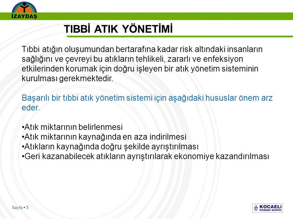 Sayfa  5 TIBBİ ATIK YÖNETİMİ Tıbbi atığın oluşumundan bertarafına kadar risk altındaki insanların sağlığını ve çevreyi bu atıkların tehlikeli, zararlı ve enfeksiyon etkilerinden korumak için doğru işleyen bir atık yönetim sisteminin kurulması gerekmektedir.