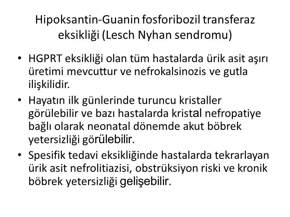 Hipoksantin-Guanin fosforibozil transferaz eksikliği (Lesch Nyhan sendromu) HGPRT eksikliği olan tüm hastalarda ürik asit aşırı üretimi mevcuttur ve n
