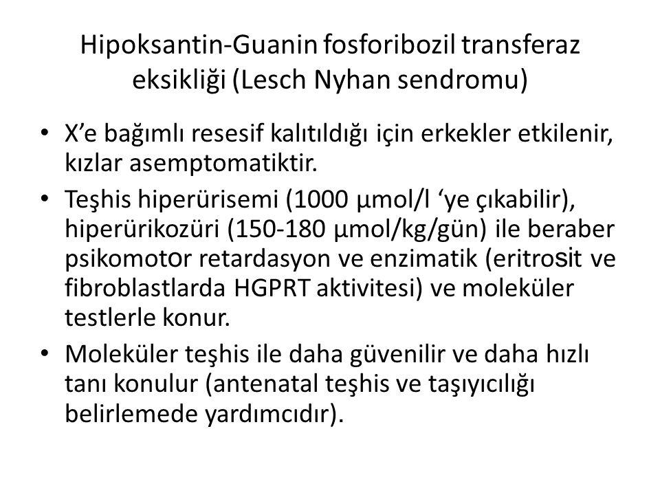 Hipoksantin-Guanin fosforibozil transferaz eksikliği (Lesch Nyhan sendromu) X'e bağımlı resesif kalıtıldığı için erkekler etkilenir, kızlar asemptomat