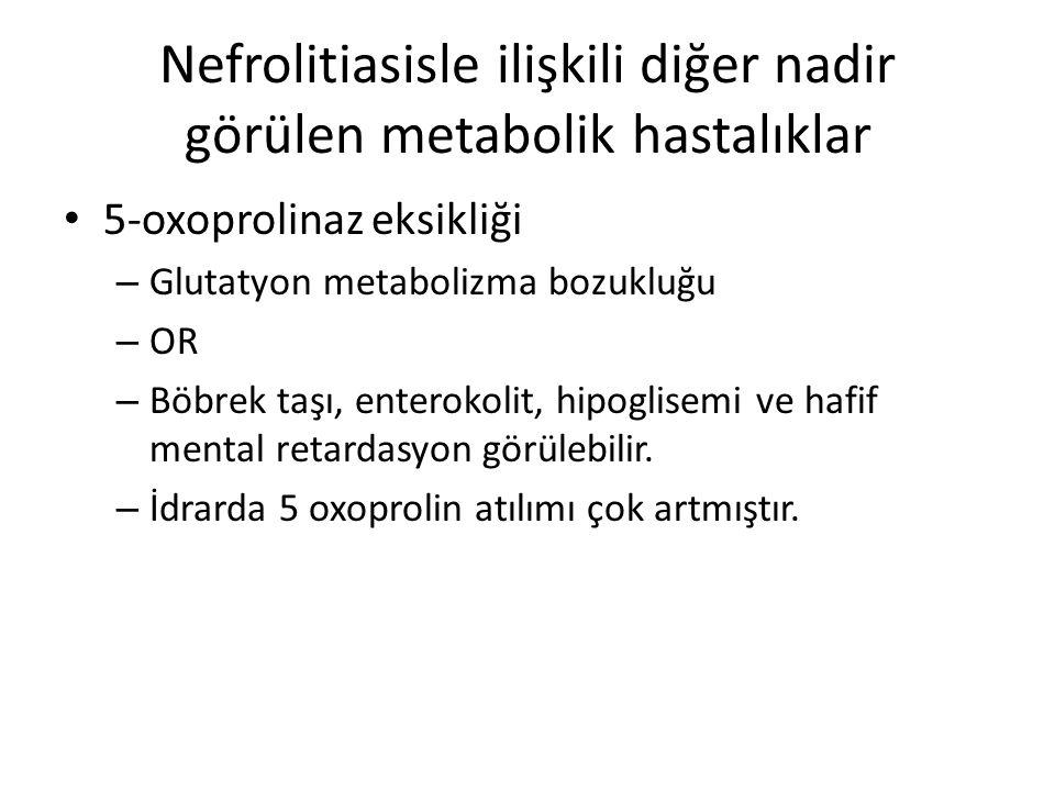 Nefrolitiasisle ilişkili diğer nadir görülen metabolik hastalıklar 5-oxoprolinaz eksikliği – Glutatyon metabolizma bozukluğu – OR – Böbrek taşı, enter