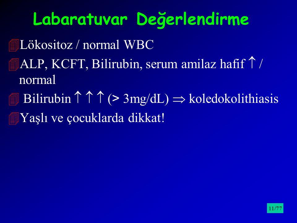 Labaratuvar Değerlendirme 4Lökositoz / normal WBC 4ALP, KCFT, Bilirubin, serum amilaz hafif  / normal  Bilirubin    ( > 3mg/dL)  koledokolithias