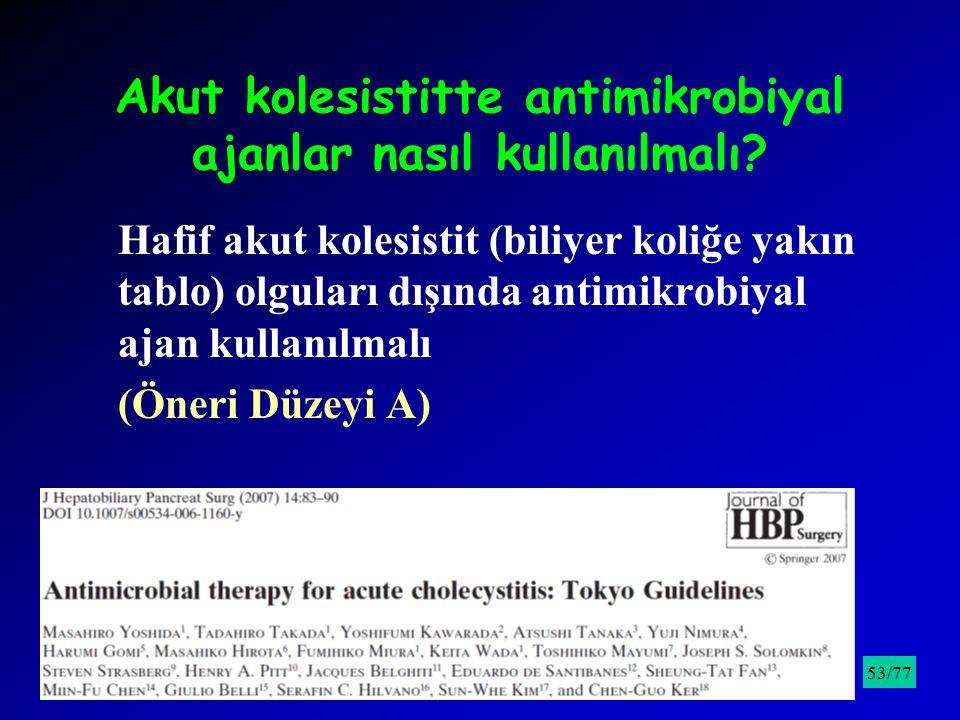 Akut kolesistitte antimikrobiyal ajanlar nasıl kullanılmalı? Hafif akut kolesistit (biliyer koliğe yakın tablo) olguları dışında antimikrobiyal ajan k