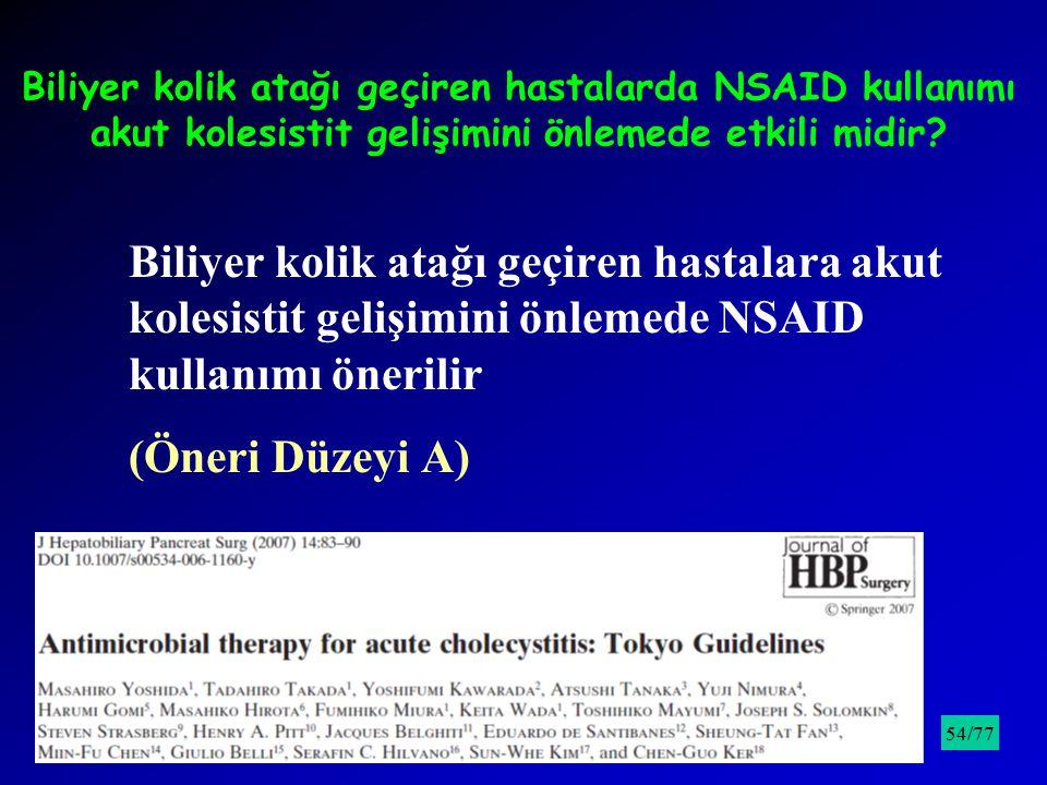 Biliyer kolik atağı geçiren hastalarda NSAID kullanımı akut kolesistit gelişimini önlemede etkili midir? Biliyer kolik atağı geçiren hastalara akut ko