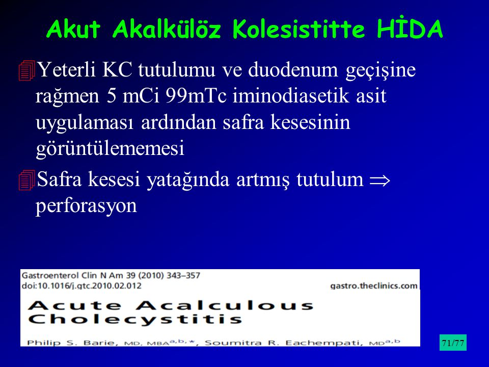 Akut Akalkülöz Kolesistitte HİDA 4Yeterli KC tutulumu ve duodenum geçişine rağmen 5 mCi 99mTc iminodiasetik asit uygulaması ardından safra kesesinin g