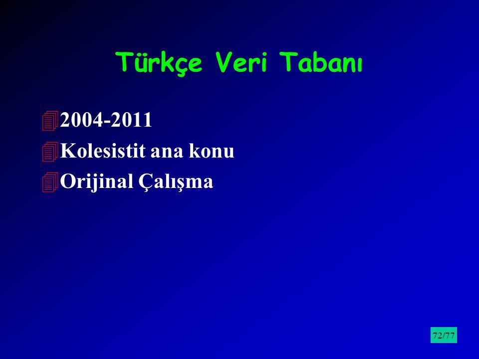Türkçe Veri Tabanı 42004-2011 4Kolesistit ana konu 4Orijinal Çalışma /9572/77