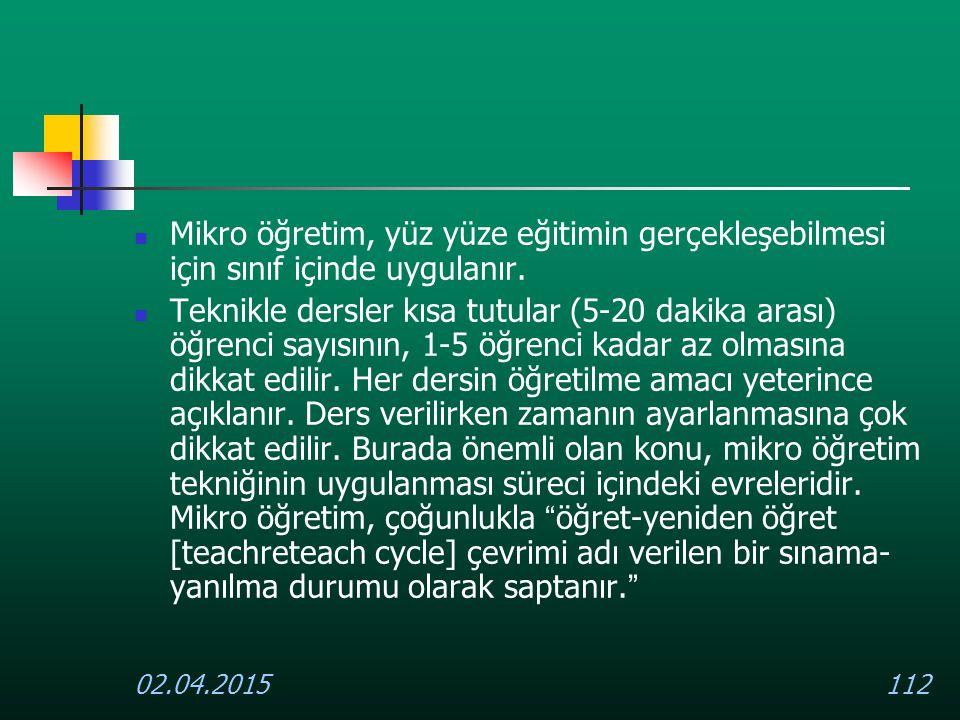 02.04.2015112 Mikro öğretim, yüz yüze eğitimin gerçekleşebilmesi için sınıf içinde uygulanır. Teknikle dersler kısa tutular (5-20 dakika arası) öğrenc