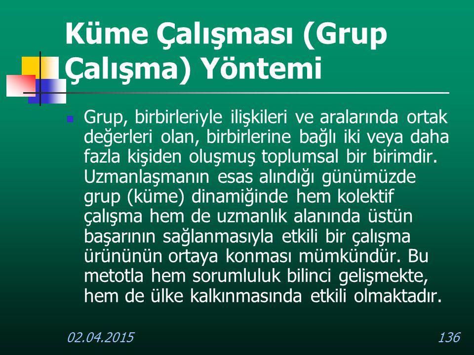 02.04.2015136 Küme Çalışması (Grup Çalışma) Yöntemi Grup, birbirleriyle ilişkileri ve aralarında ortak değerleri olan, birbirlerine bağlı iki veya dah