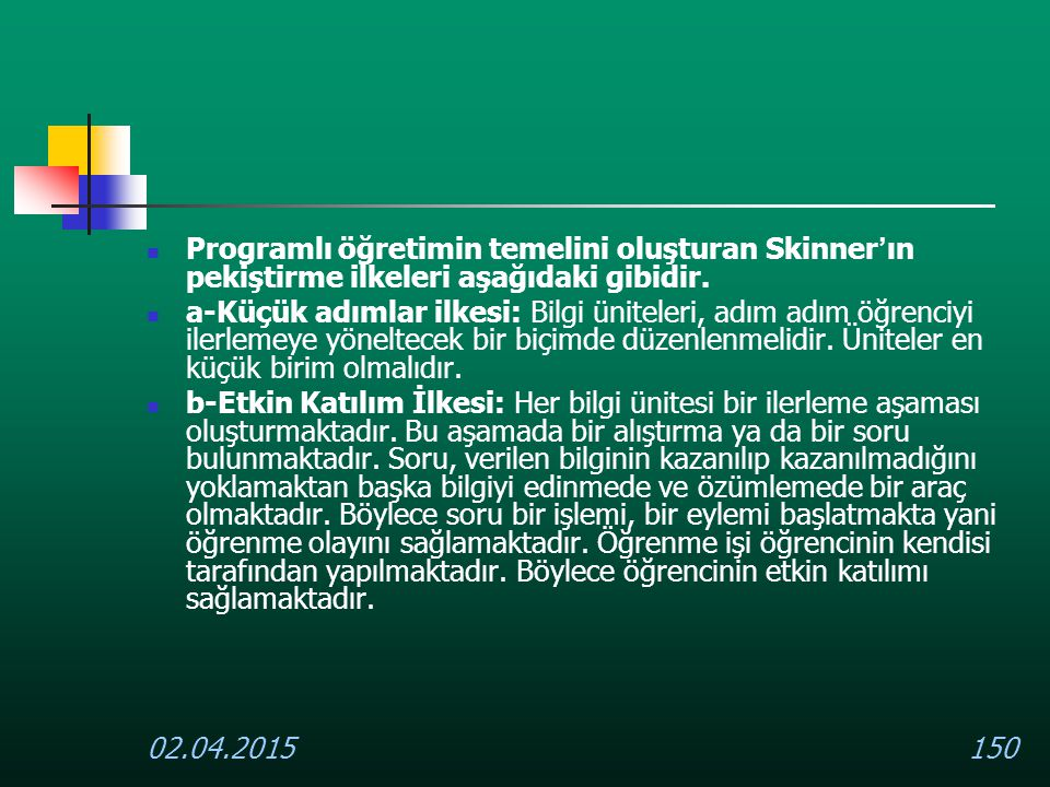 02.04.2015150 Programlı öğretimin temelini oluşturan Skinner ' ın pekiştirme ilkeleri aşağıdaki gibidir. a-Küçük adımlar ilkesi: Bilgi üniteleri, adım