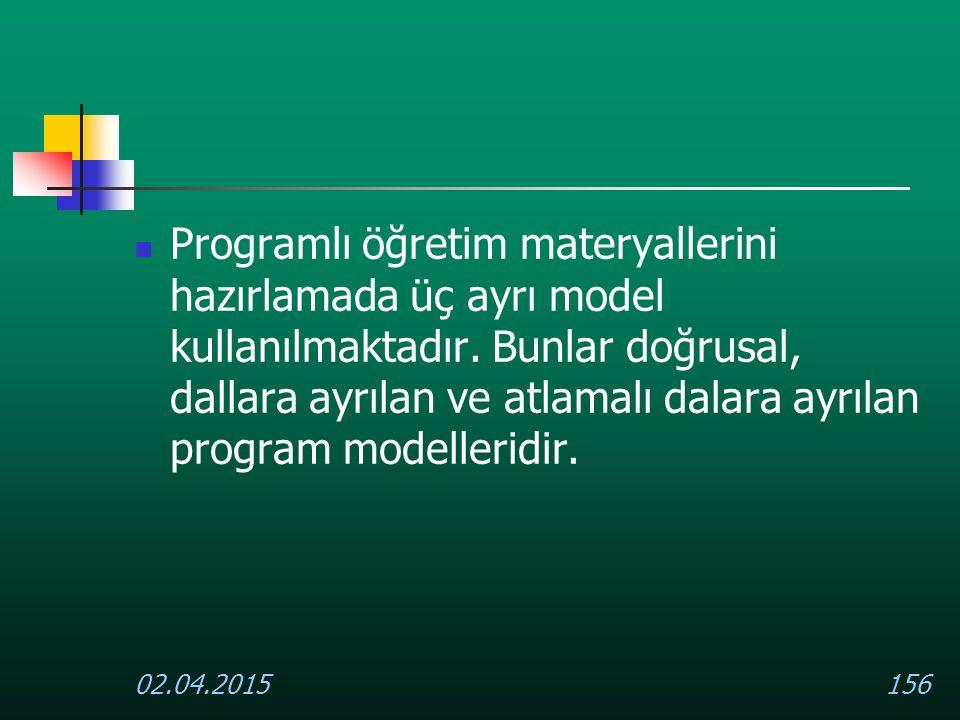 02.04.2015156 Programlı öğretim materyallerini hazırlamada üç ayrı model kullanılmaktadır. Bunlar doğrusal, dallara ayrılan ve atlamalı dalara ayrılan