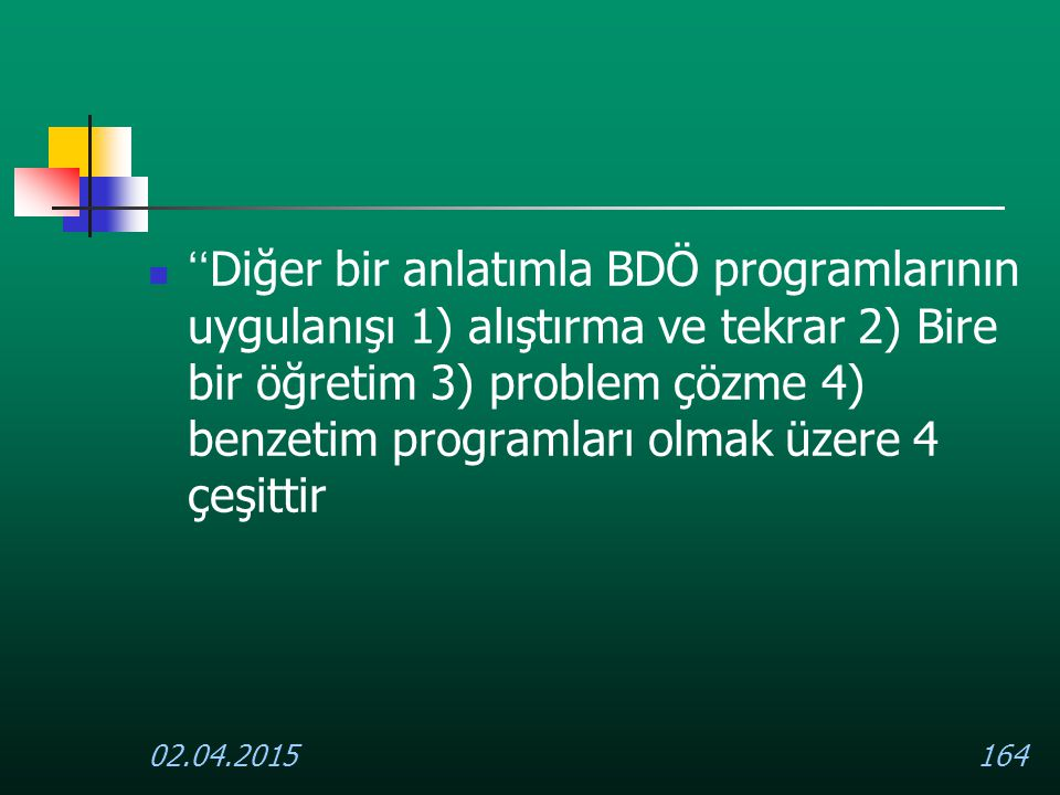 02.04.2015164 '' Diğer bir anlatımla BDÖ programlarının uygulanışı 1) alıştırma ve tekrar 2) Bire bir öğretim 3) problem çözme 4) benzetim programları