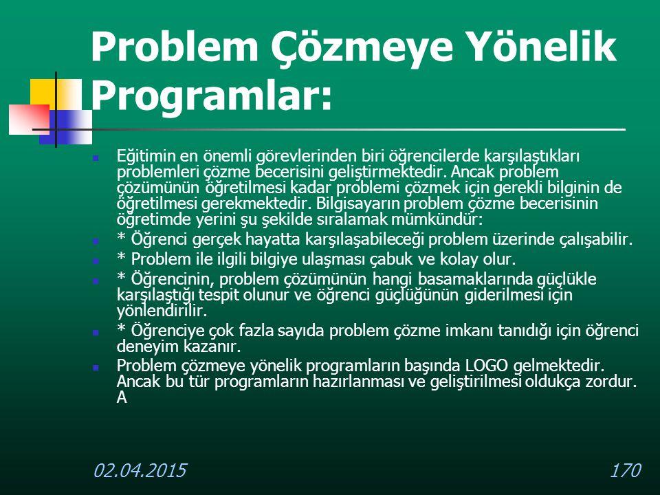 02.04.2015170 Problem Çözmeye Yönelik Programlar: Eğitimin en önemli görevlerinden biri öğrencilerde karşılaştıkları problemleri çözme becerisini geli