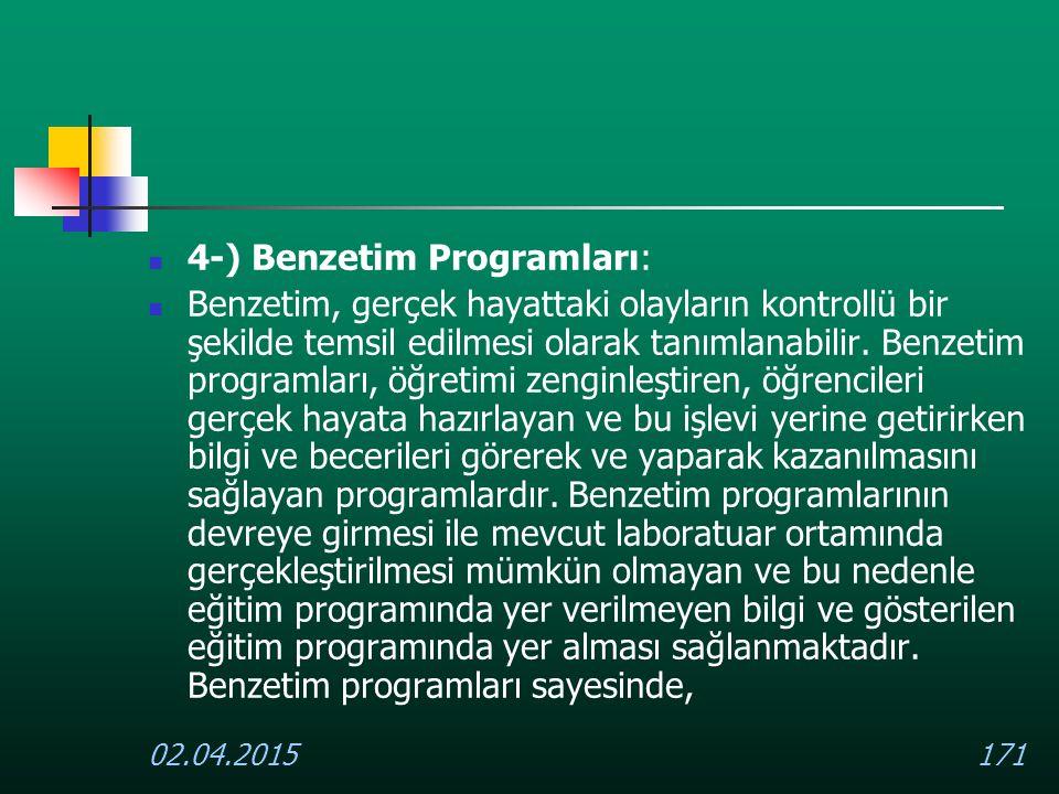 02.04.2015171 4-) Benzetim Programları: Benzetim, gerçek hayattaki olayların kontrollü bir şekilde temsil edilmesi olarak tanımlanabilir. Benzetim pro