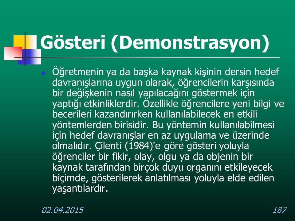 02.04.2015187 Gösteri (Demonstrasyon) Öğretmenin ya da başka kaynak kişinin dersin hedef davranışlarına uygun olarak, öğrencilerin karşısında bir deği