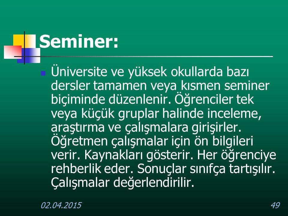 02.04.201549 Seminer: Üniversite ve yüksek okullarda bazı dersler tamamen veya kısmen seminer biçiminde düzenlenir. Öğrenciler tek veya küçük gruplar