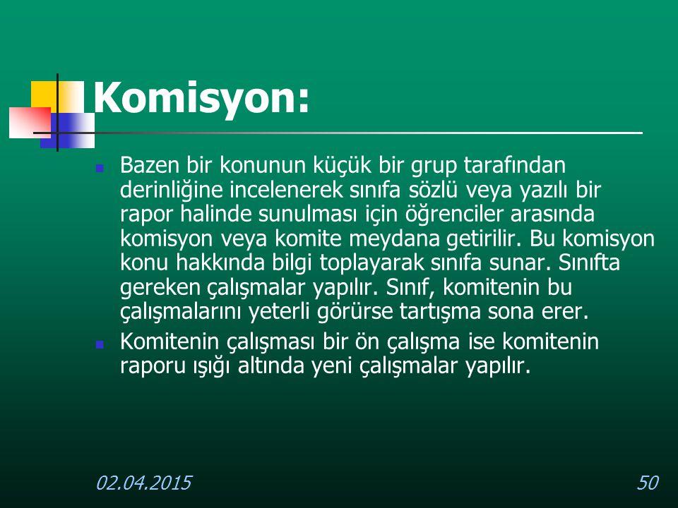 02.04.201550 Komisyon: Bazen bir konunun küçük bir grup tarafından derinliğine incelenerek sınıfa sözlü veya yazılı bir rapor halinde sunulması için ö