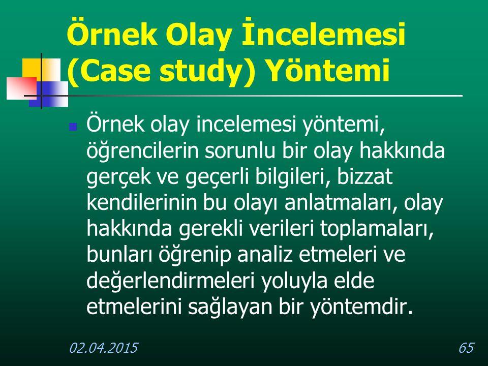 02.04.201565 Örnek Olay İncelemesi (Case study) Yöntemi Örnek olay incelemesi yöntemi, öğrencilerin sorunlu bir olay hakkında gerçek ve geçerli bilgil