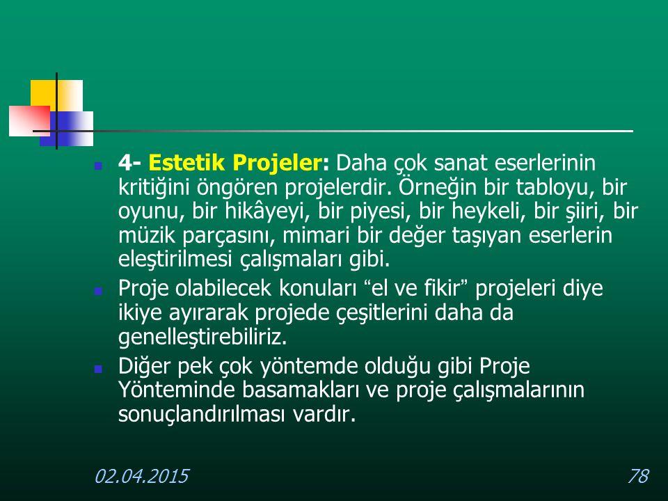 02.04.201578 4- Estetik Projeler: Daha çok sanat eserlerinin kritiğini öngören projelerdir. Örneğin bir tabloyu, bir oyunu, bir hikâyeyi, bir piyesi,