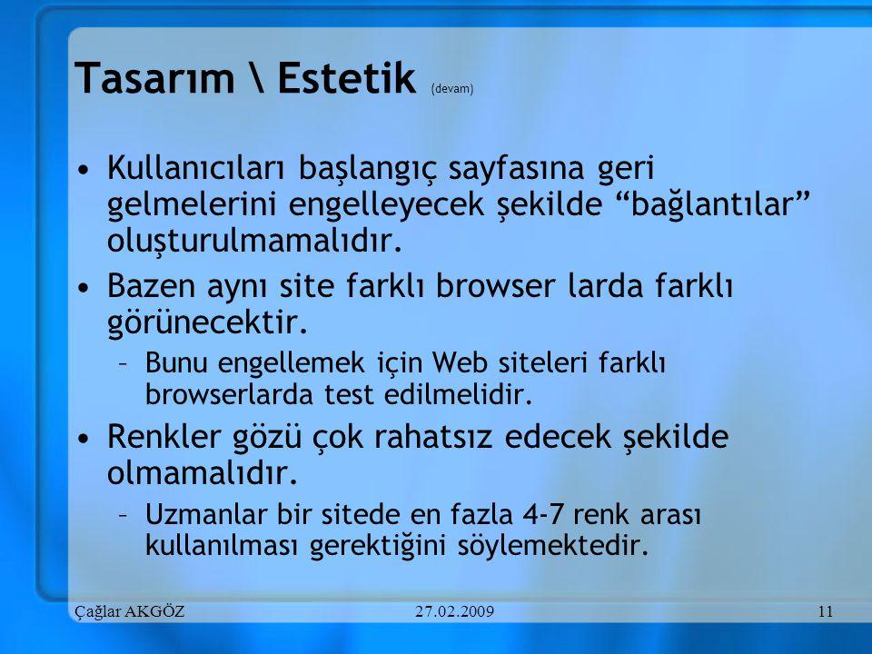 Çağlar AKGÖZ27.02.200911 Tasarım \ Estetik (devam) Kullanıcıları başlangıç sayfasına geri gelmelerini engelleyecek şekilde bağlantılar oluşturulmamalıdır.
