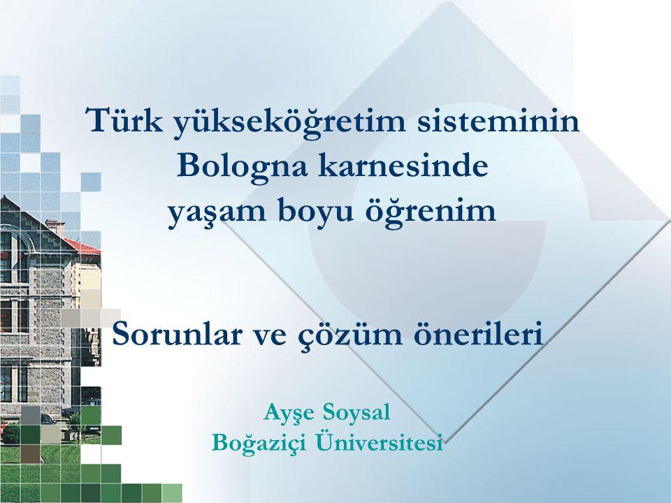 Türk yükseköğretim sisteminin Bologna karnesinde yaşam boyu öğrenim Sorunlar ve çözüm önerileri Ayşe Soysal Boğaziçi Üniversitesi