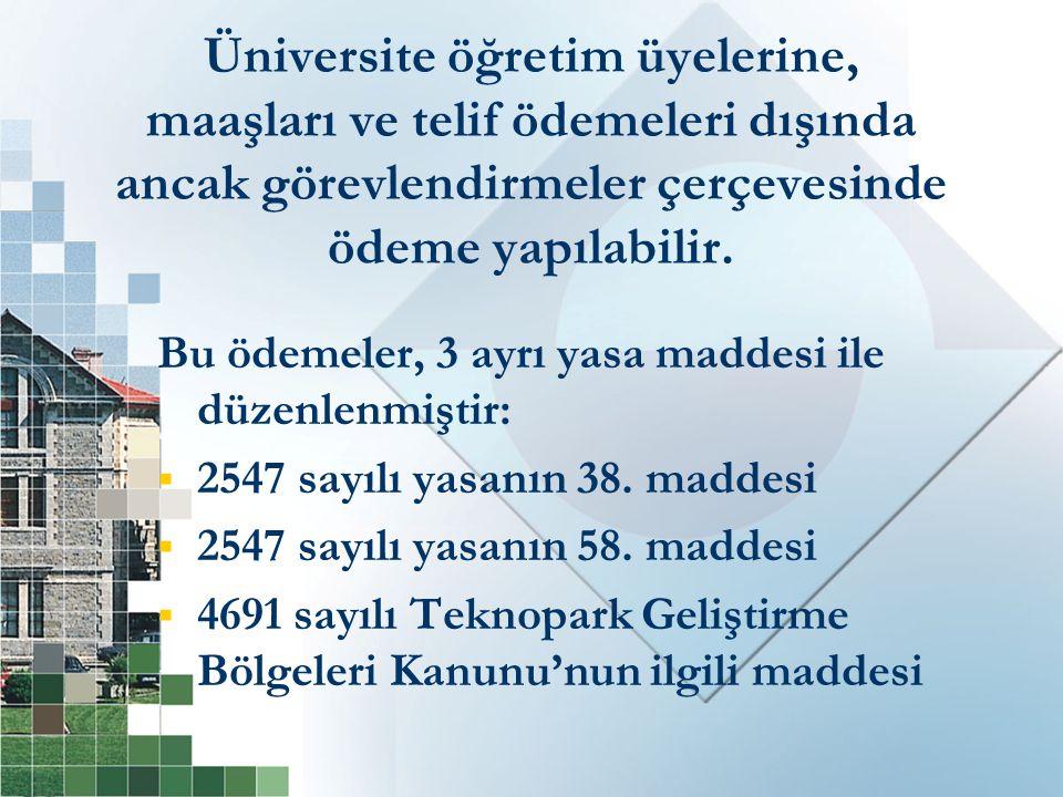 Üniversite öğretim üyelerine, maaşları ve telif ödemeleri dışında ancak görevlendirmeler çerçevesinde ödeme yapılabilir.