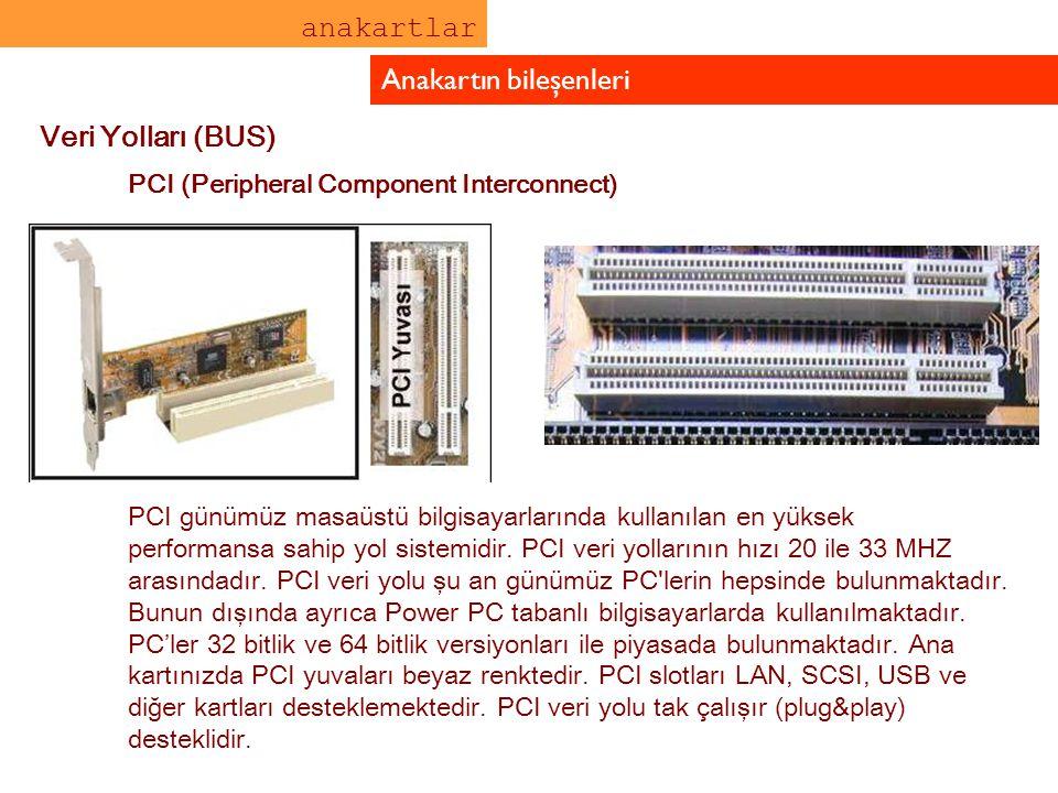 anakartlar Anakartın bileşenleri Veri Yolları (BUS) PCI (Peripheral Component Interconnect) PCI günümüz masaüstü bilgisayarlarında kullanılan en yükse