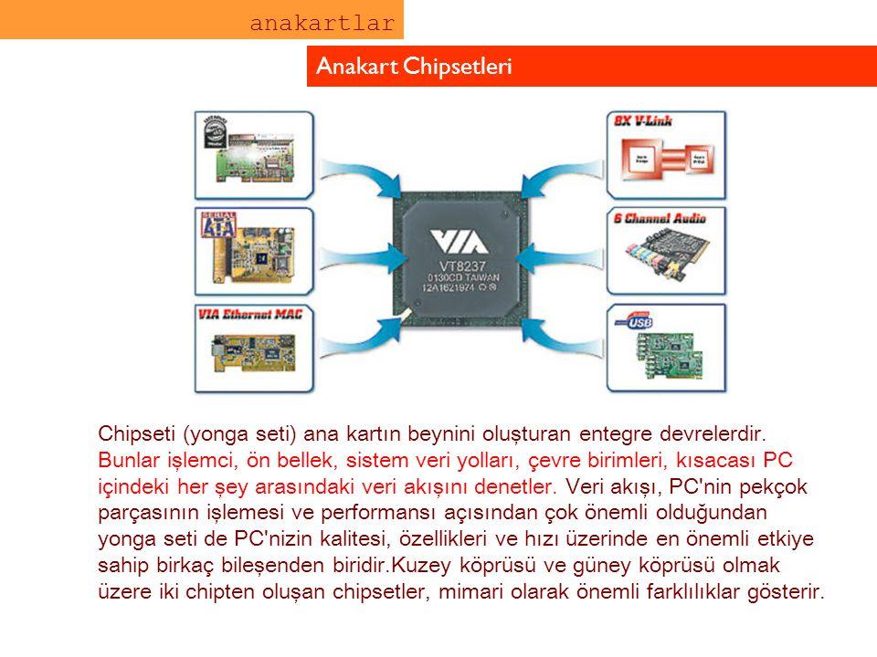 anakartlar Anakart Chipsetleri Chipseti (yonga seti) ana kartın beynini oluşturan entegre devrelerdir. Bunlar işlemci, ön bellek, sistem veri yolları,