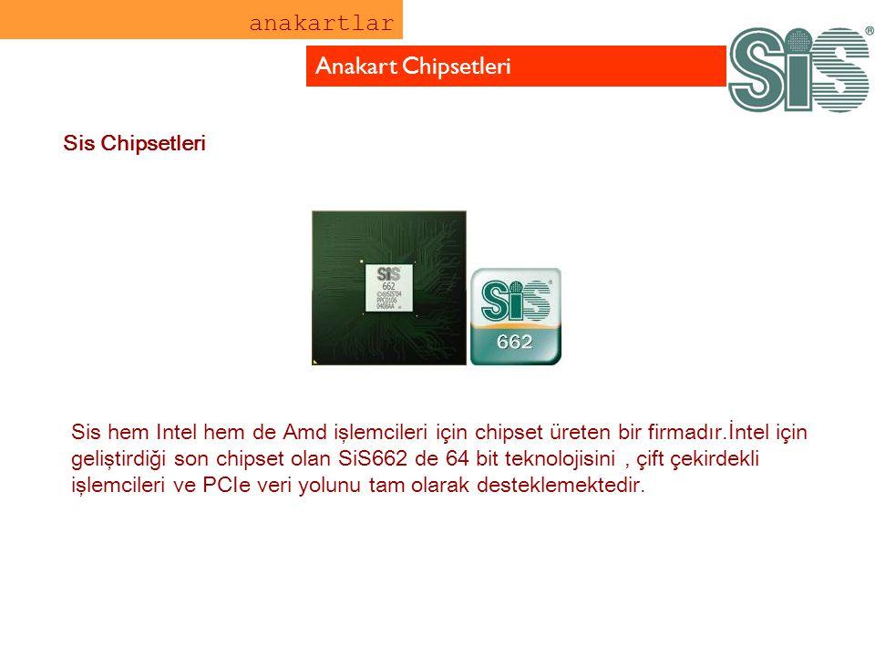 anakartlar Anakart Chipsetleri Sis hem Intel hem de Amd işlemcileri için chipset üreten bir firmadır.İntel için geliştirdiği son chipset olan SiS662 d