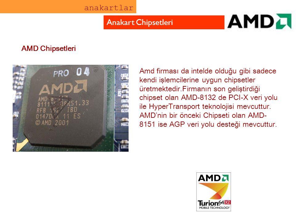 anakartlar Anakart Chipsetleri Amd firması da intelde olduğu gibi sadece kendi işlemcilerine uygun chipsetler üretmektedir.Firmanın son geliştirdiği c