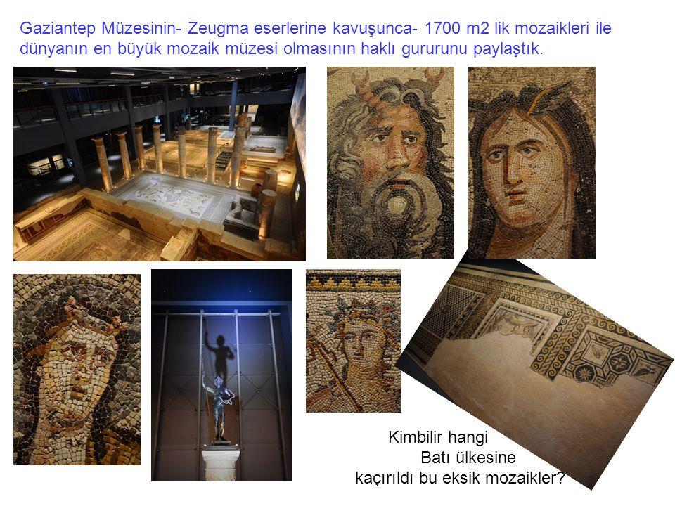 Gaziantep Müzesinin- Zeugma eserlerine kavuşunca- 1700 m2 lik mozaikleri ile dünyanın en büyük mozaik müzesi olmasının haklı gururunu paylaştık. Kimbi