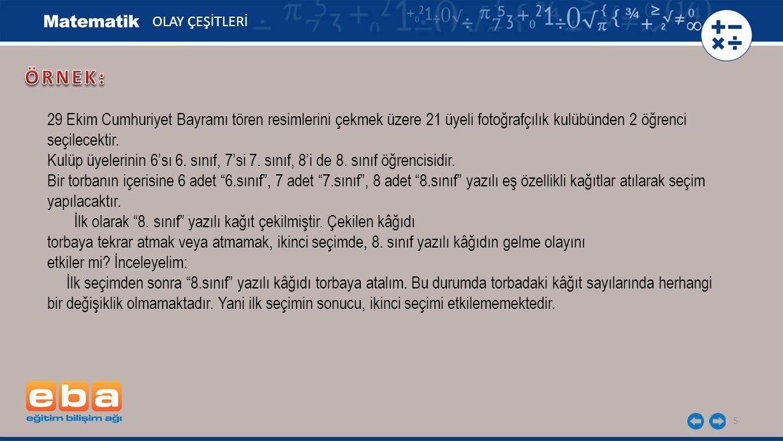 5 OLAY ÇEŞİTLERİ 29 Ekim Cumhuriyet Bayramı tören resimlerini çekmek üzere 21 üyeli fotoğrafçılık kulübünden 2 öğrenci seçilecektir. Kulüp üyelerinin