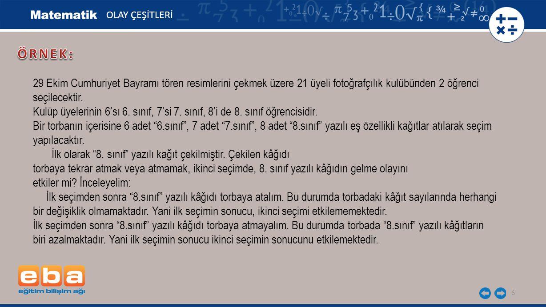6 OLAY ÇEŞİTLERİ 29 Ekim Cumhuriyet Bayramı tören resimlerini çekmek üzere 21 üyeli fotoğrafçılık kulübünden 2 öğrenci seçilecektir. Kulüp üyelerinin
