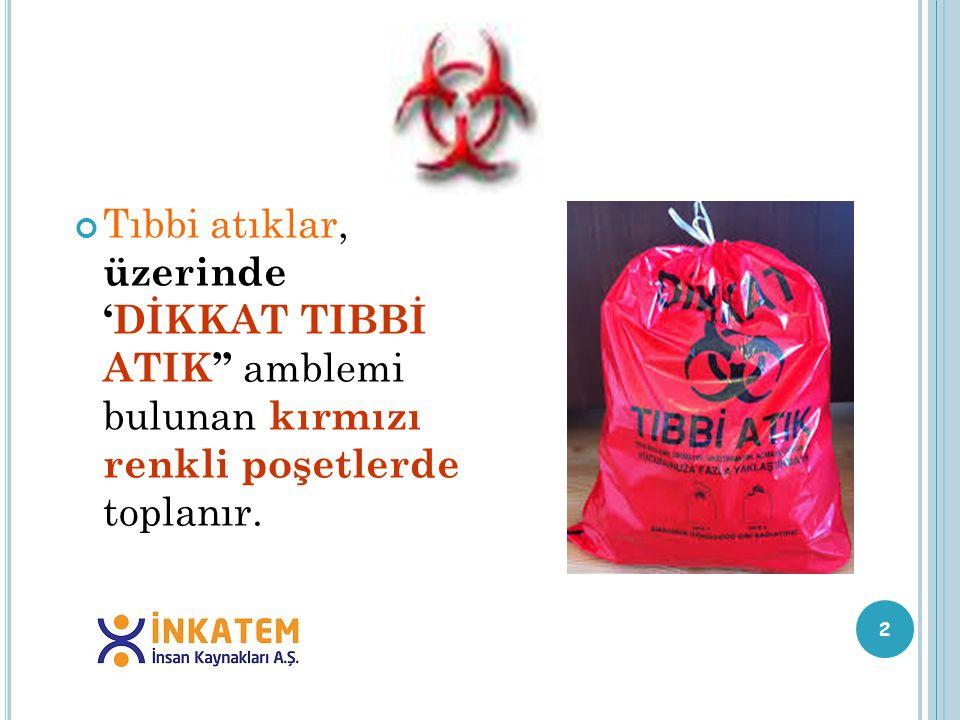 2 Tıbbi atıklar, üzerinde 'DİKKAT TIBBİ ATIK'' amblemi bulunan kırmızı renkli poşetlerde toplanır.