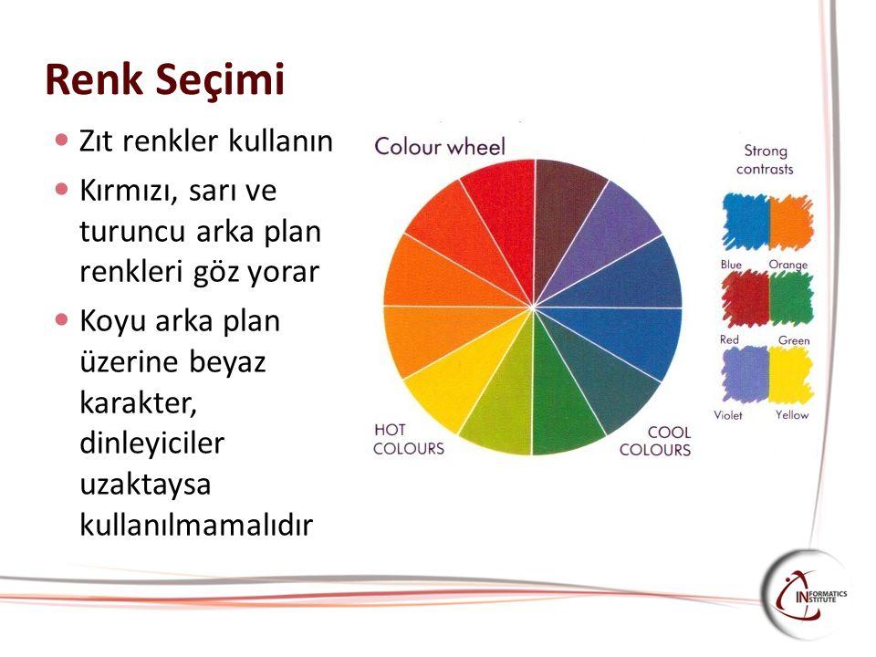 Renk Seçimi Zıt renkler kullanın Kırmızı, sarı ve turuncu arka plan renkleri göz yorar Koyu arka plan üzerine beyaz karakter, dinleyiciler uzaktaysa k