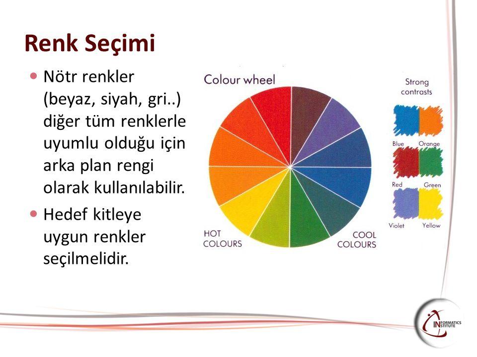 Renk Seçimi Nötr renkler (beyaz, siyah, gri..) diğer tüm renklerle uyumlu olduğu için arka plan rengi olarak kullanılabilir. Hedef kitleye uygun renkl