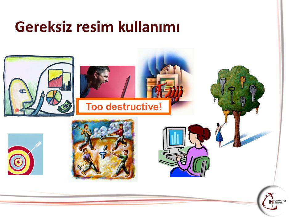 Gereksiz resim kullanımı Too destructive!