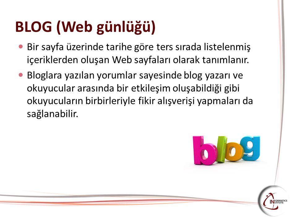 BLOG (Web günlüğü) Bir sayfa üzerinde tarihe göre ters sırada listelenmiş içeriklerden oluşan Web sayfaları olarak tanımlanır. Bloglara yazılan yoruml
